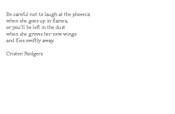 be careful not to laugh at the phoenix